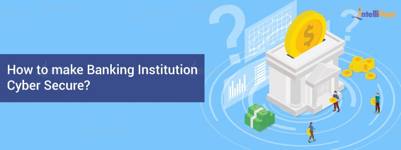 How to Make Banking Institution Cyber Secure